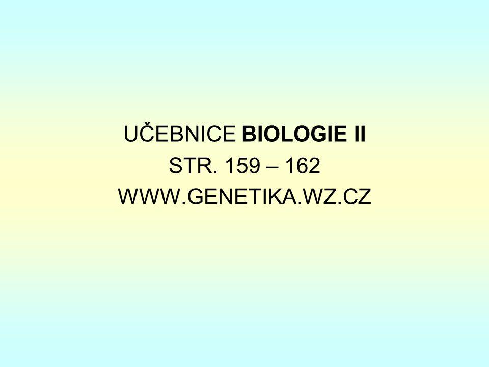 UČEBNICE BIOLOGIE II STR. 159 – 162 WWW.GENETIKA.WZ.CZ