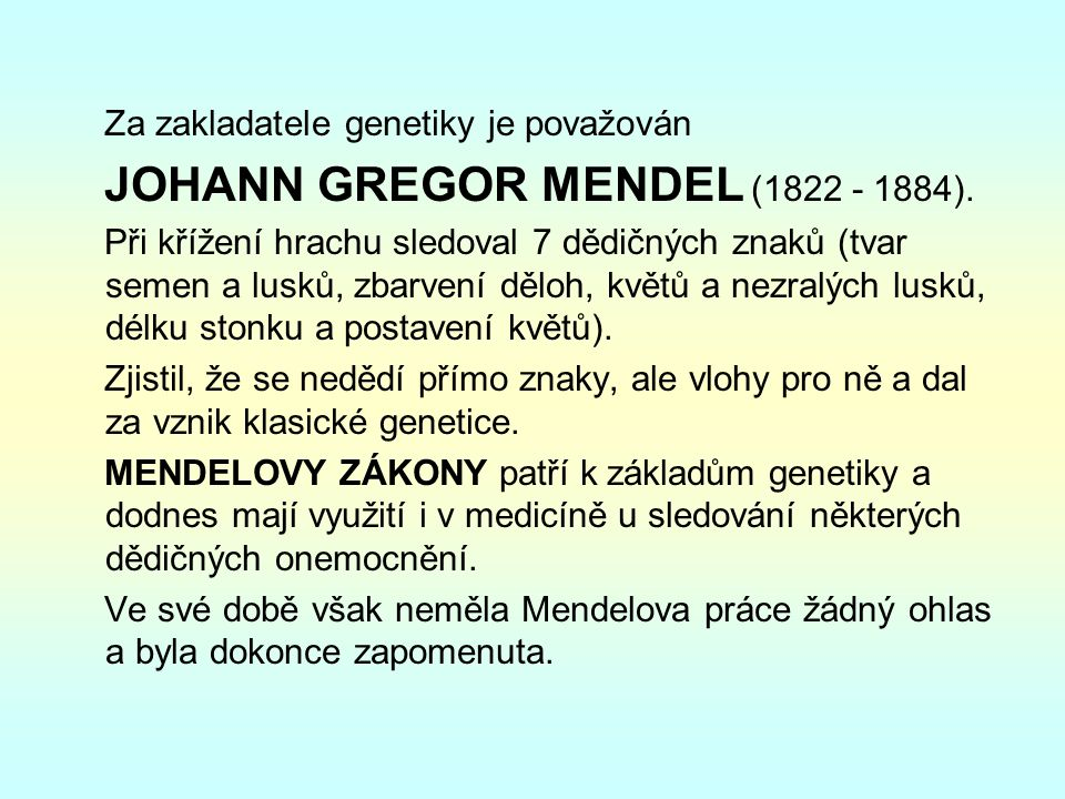 Za zakladatele genetiky je považován JOHANN GREGOR MENDEL (1822 - 1884).