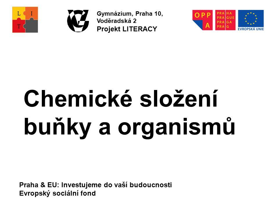 Praha & EU: Investujeme do vaší budoucnosti Evropský sociální fond Gymnázium, Praha 10, Voděradská 2 Projekt LITERACY Chemické složení buňky a organismů