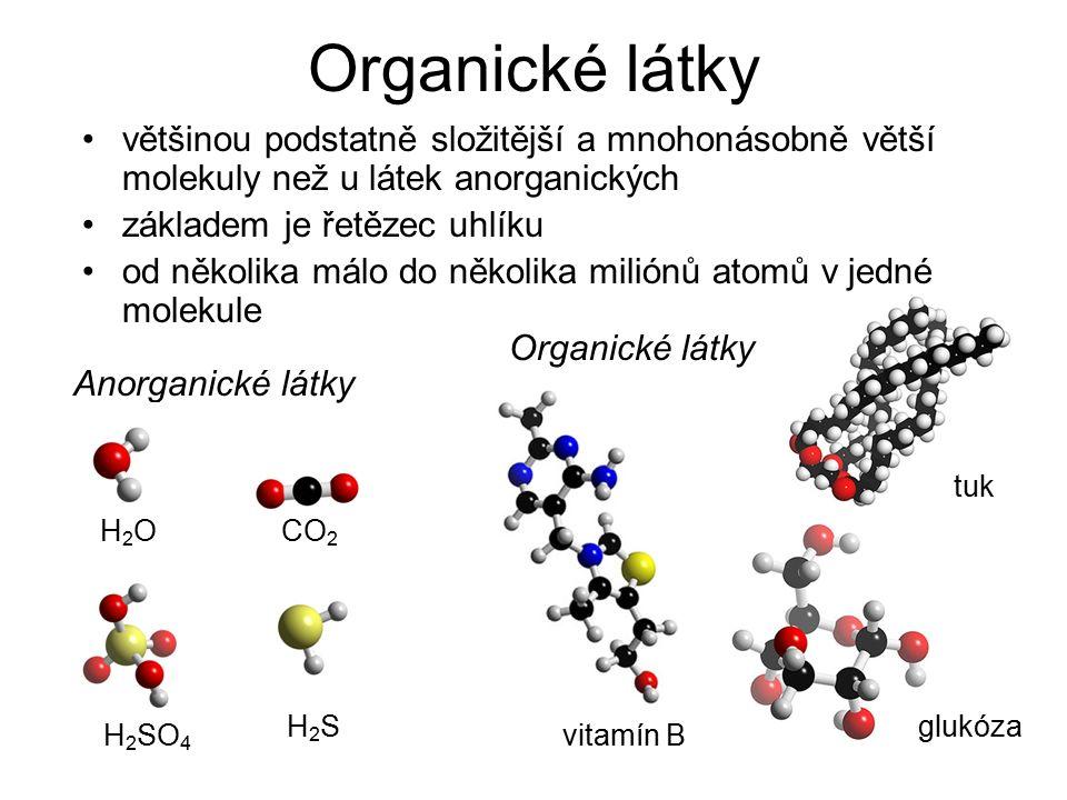 Organické látky většinou podstatně složitější a mnohonásobně větší molekuly než u látek anorganických základem je řetězec uhlíku od několika málo do několika miliónů atomů v jedné molekule Anorganické látky Organické látky H2OH2OCO 2 H2SH2S H 2 SO 4 vitamín B tuk glukóza