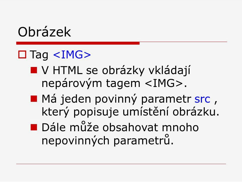 Obrázek  Tag V HTML se obrázky vkládají nepárovým tagem. Má jeden povinný parametr src, který popisuje umístění obrázku. Dále může obsahovat mnoho ne