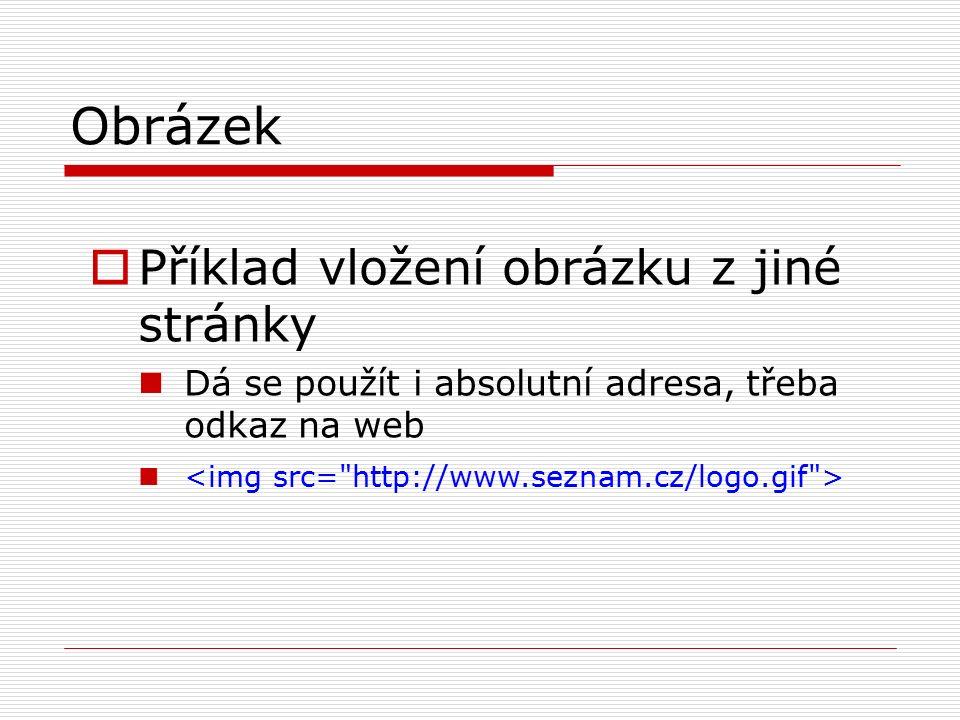 Obrázek  Příklad vložení obrázku z jiné stránky Dá se použít i absolutní adresa, třeba odkaz na web