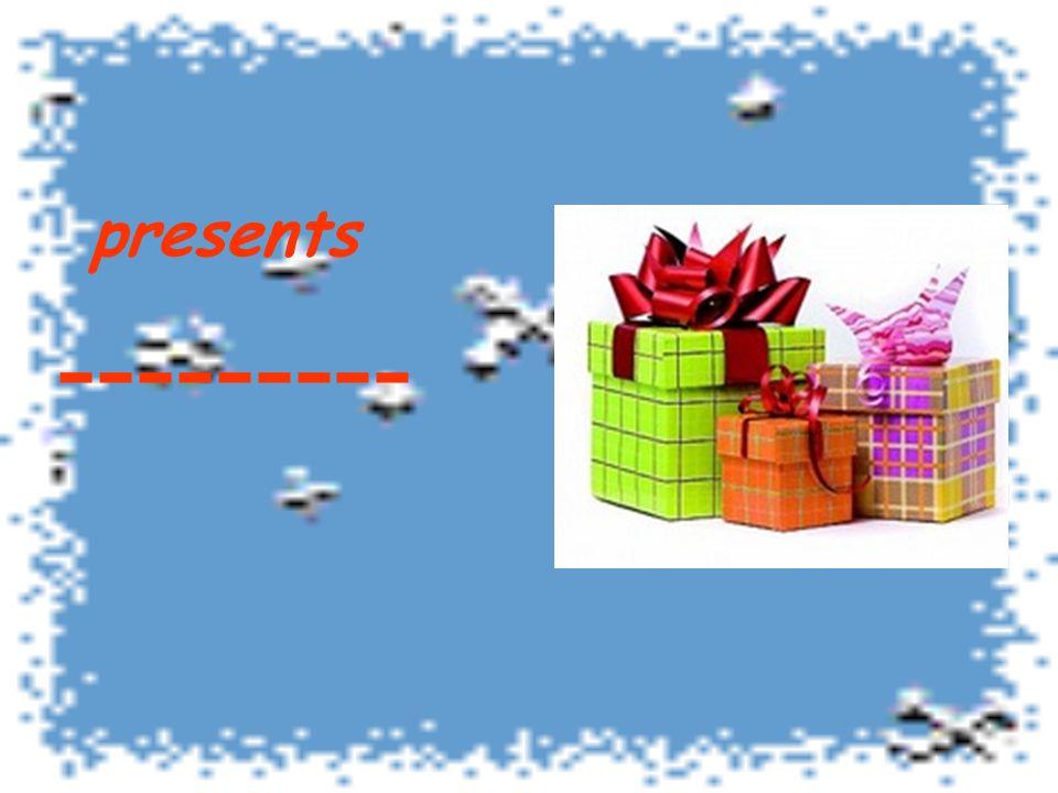 presents ---------
