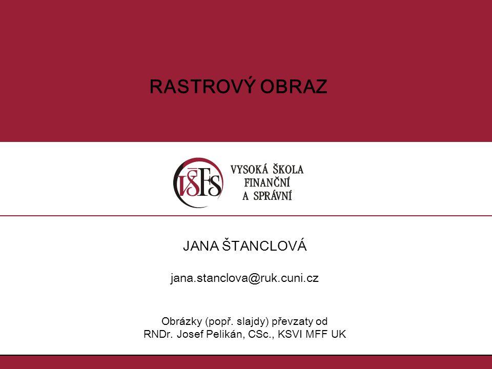 RASTROVÝ OBRAZ JANA ŠTANCLOVÁ jana.stanclova@ruk.cuni.cz Obrázky (popř.