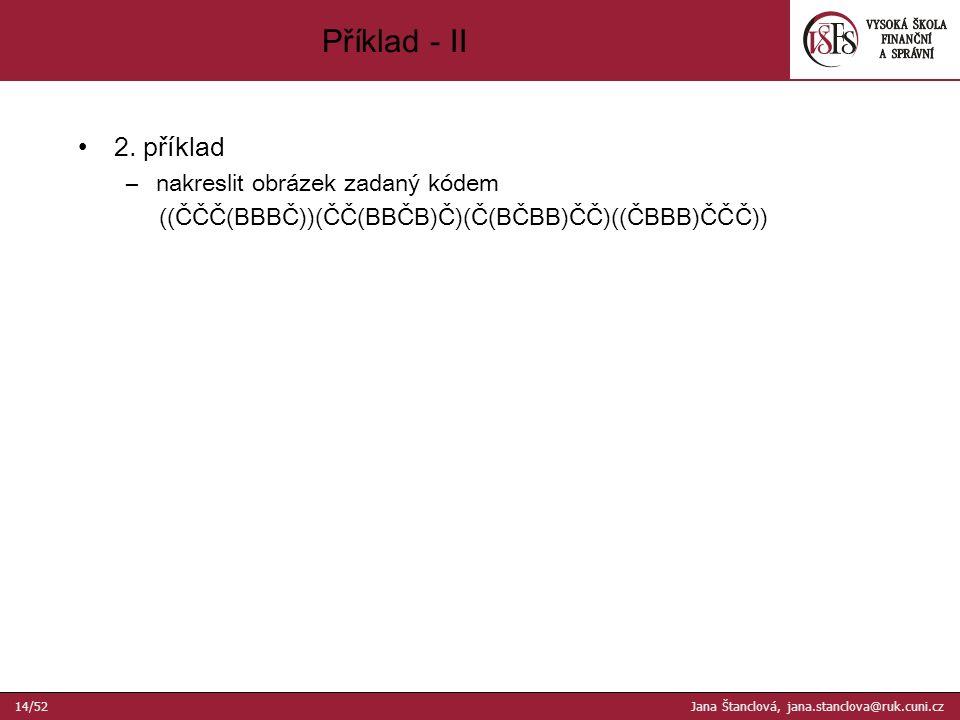Příklad - II 14/52 Jana Štanclová, jana.stanclova@ruk.cuni.cz 2.