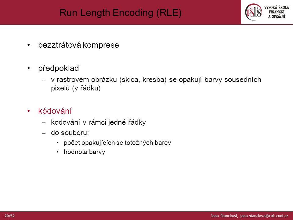 bezztrátová komprese předpoklad –v rastrovém obrázku (skica, kresba) se opakují barvy sousedních pixelů (v řádku) kódování –kodování v rámci jedné řádky –do souboru: počet opakujících se totožných barev hodnota barvy Run Length Encoding (RLE) 20/52 Jana Štanclová, jana.stanclova@ruk.cuni.cz
