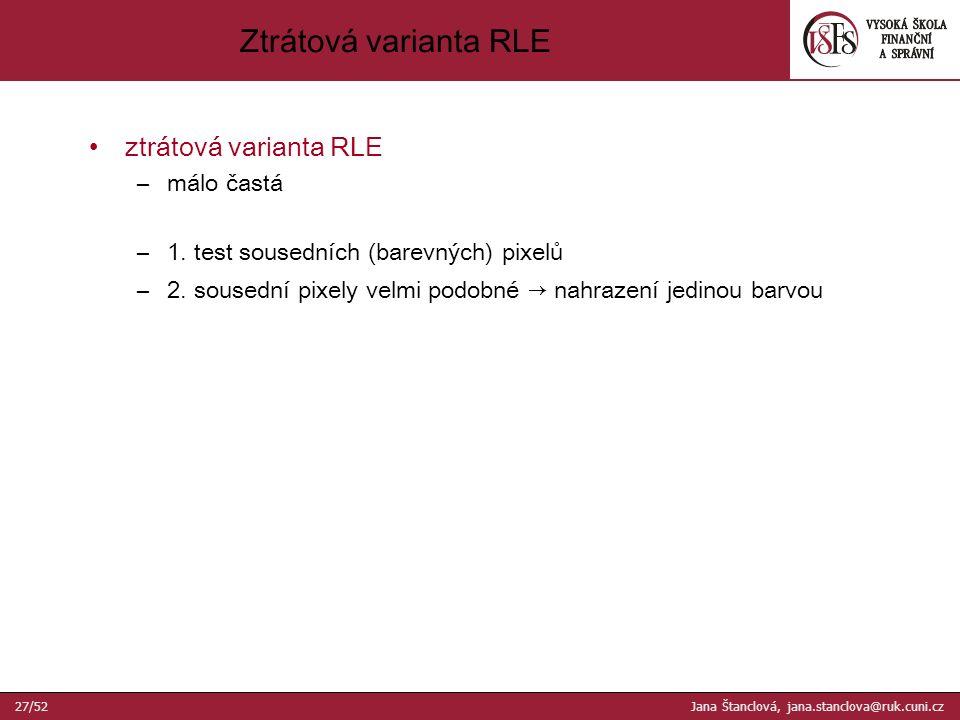 ztrátová varianta RLE –málo častá –1. test sousedních (barevných) pixelů –2.