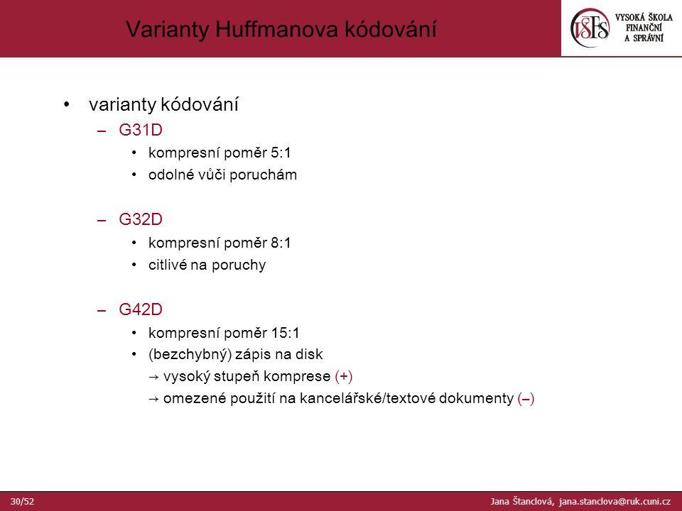varianty kódování –G31D kompresní poměr 5:1 odolné vůči poruchám –G32D kompresní poměr 8:1 citlivé na poruchy –G42D kompresní poměr 15:1 (bezchybný) zápis na disk → vysoký stupeň komprese (+) → omezené použití na kancelářské/textové dokumenty (–) Varianty Huffmanova kódování 30/52 Jana Štanclová, jana.stanclova@ruk.cuni.cz