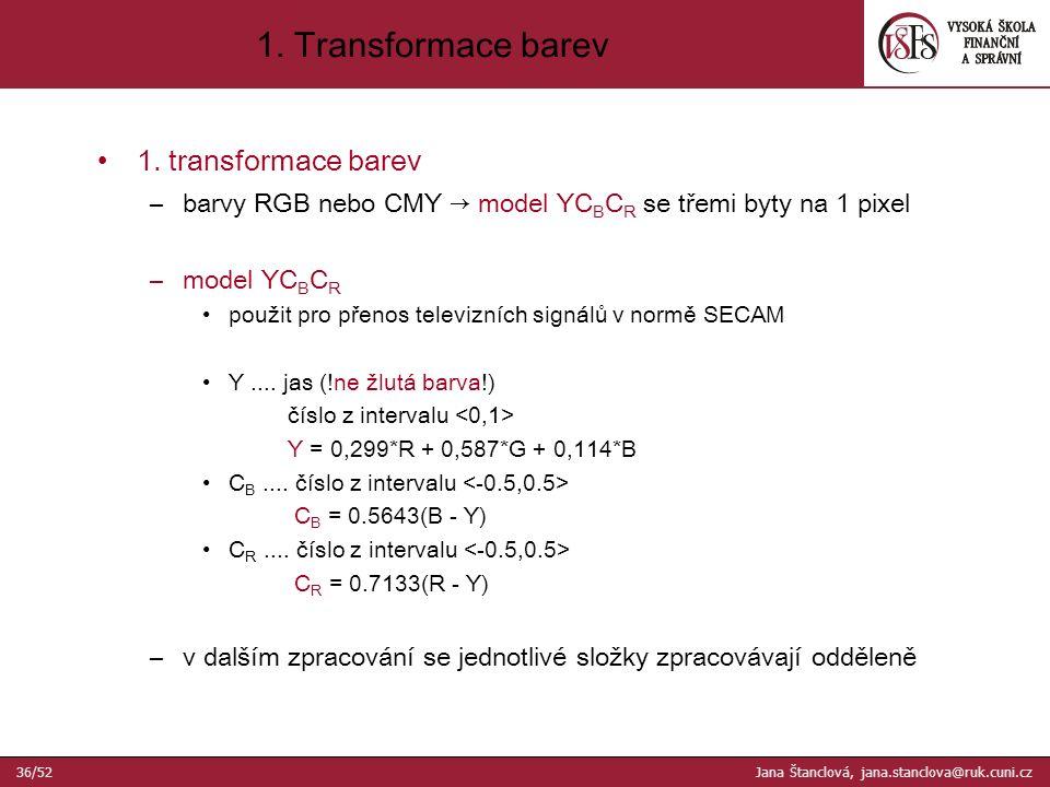 1. transformace barev –barvy RGB nebo CMY → model YC B C R se třemi byty na 1 pixel –model YC B C R použit pro přenos televizních signálů v normě SECA