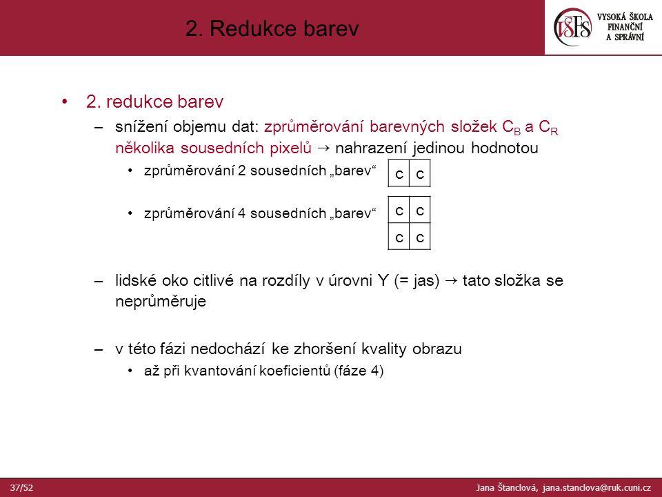 2. redukce barev –snížení objemu dat: zprůměrování barevných složek C B a C R několika sousedních pixelů → nahrazení jedinou hodnotou zprůměrování 2 s