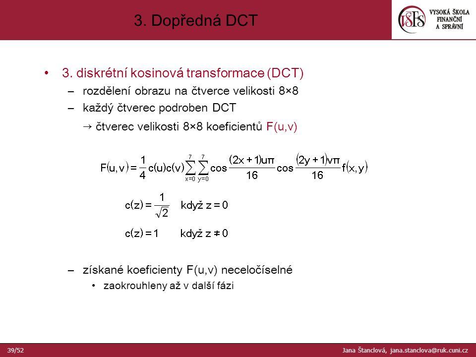 3. diskrétní kosinová transformace (DCT) –rozdělení obrazu na čtverce velikosti 8×8 –každý čtverec podroben DCT → čtverec velikosti 8×8 koeficientů F(