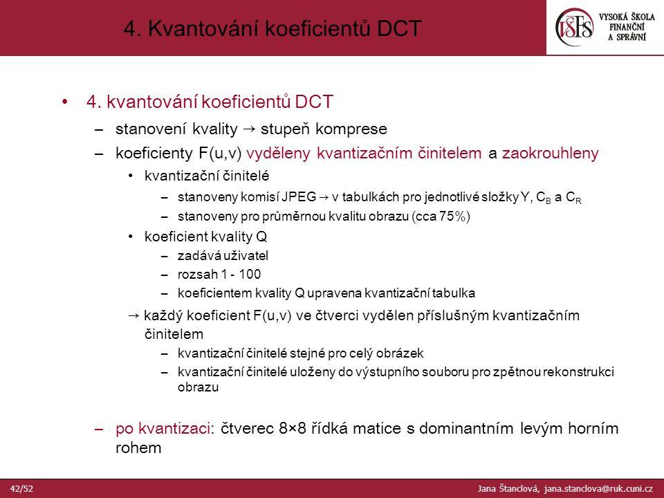 4. kvantování koeficientů DCT –stanovení kvality → stupeň komprese –koeficienty F(u,v) vyděleny kvantizačním činitelem a zaokrouhleny kvantizační čini