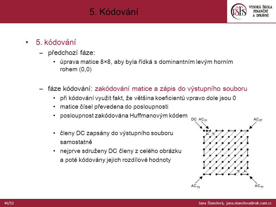 5. kódování –předchozí fáze: úprava matice 8×8, aby byla řídká s dominantním levým horním rohem (0,0) –fáze kódování: zakódování matice a zápis do výs