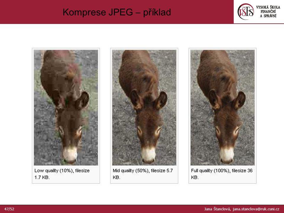 Komprese JPEG – příklad 47/52 Jana Štanclová, jana.stanclova@ruk.cuni.cz