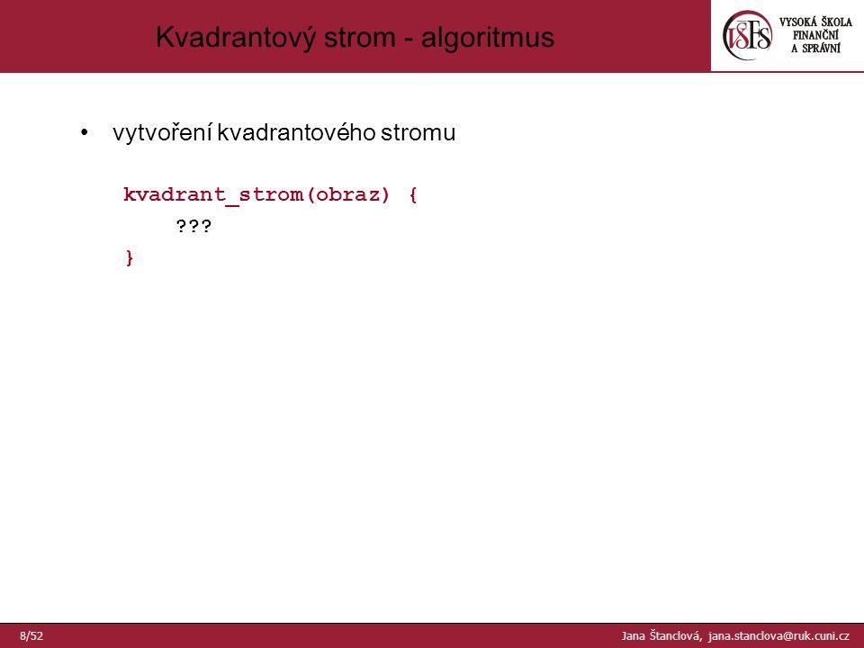 Kvadrantový strom - algoritmus vytvoření kvadrantového stromu kvadrant_strom(obraz) { .