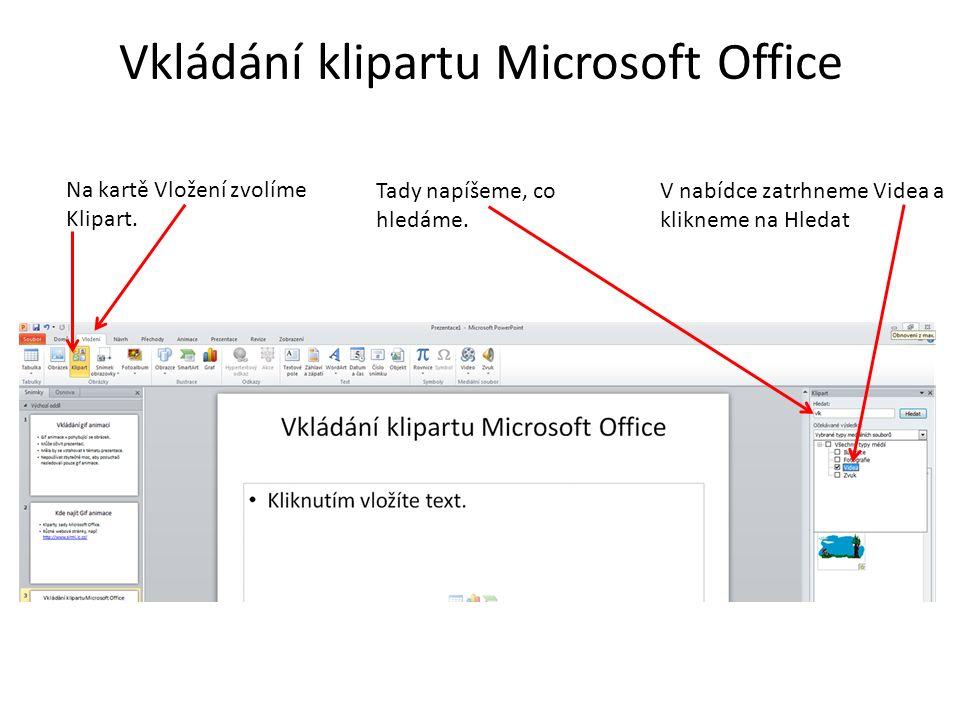 Vkládání klipartu Microsoft Office Na kartě Vložení zvolíme Klipart. Tady napíšeme, co hledáme. V nabídce zatrhneme Videa a klikneme na Hledat
