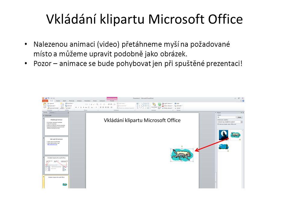 Vkládání klipartu Microsoft Office Nalezenou animaci (video) přetáhneme myší na požadované místo a můžeme upravit podobně jako obrázek. Pozor – animac