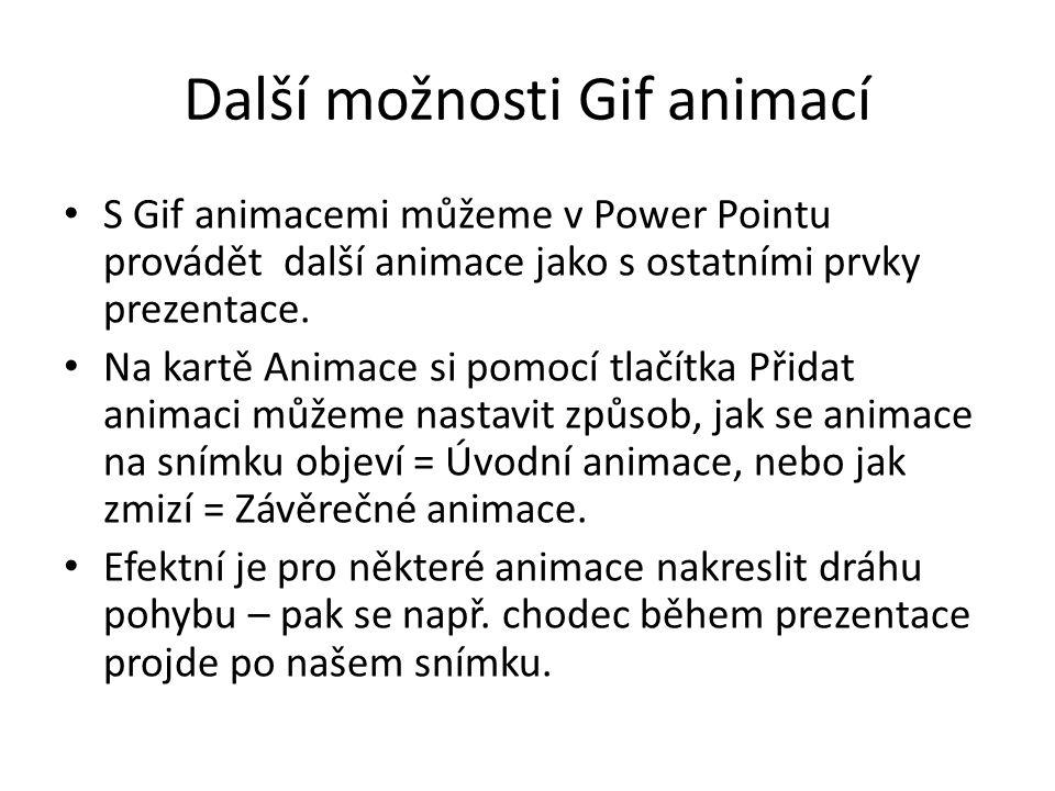 Další možnosti Gif animací S Gif animacemi můžeme v Power Pointu provádět další animace jako s ostatními prvky prezentace. Na kartě Animace si pomocí