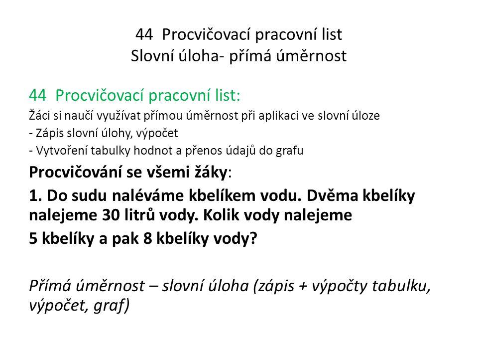 44 Procvičovací pracovní list Slovní úloha- přímá úměrnost 44 Procvičovací pracovní list: Žáci si naučí využívat přímou úměrnost při aplikaci ve slovn