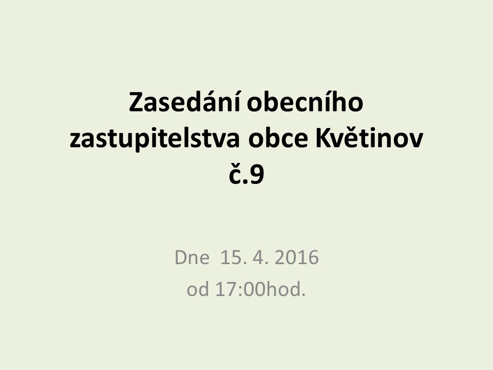 Zasedání obecního zastupitelstva obce Květinov č.9 Dne 15. 4. 2016 od 17:00hod.
