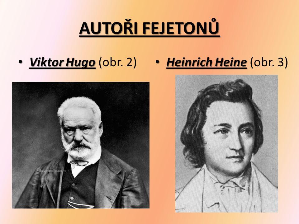 AUTOŘI FEJETONŮ Viktor Hugo Viktor Hugo (obr. 2) Heinrich Heine Heinrich Heine (obr. 3)