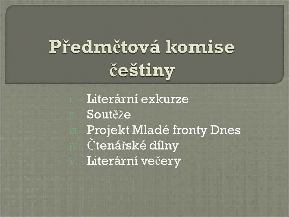 I. Literární exkurze II. Sout ěž e III. Projekt Mladé fronty Dnes IV.