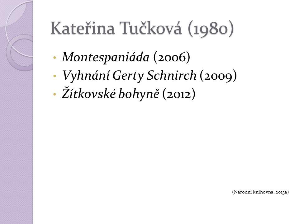 Kateřina Tučková (1980) Montespaniáda (2006) Vyhnání Gerty Schnirch (2009) Žítkovské bohyně (2012) (Národní knihovna, 2013a)