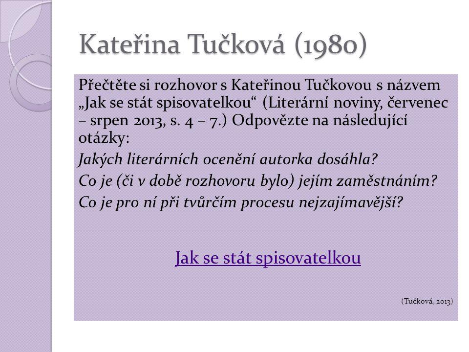 """Kateřina Tučková (1980) Přečtěte si rozhovor s Kateřinou Tučkovou s názvem """"Jak se stát spisovatelkou (Literární noviny, červenec – srpen 2013, s."""