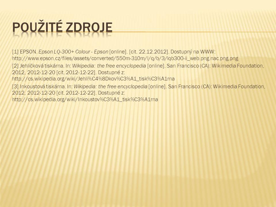 [1] EPSON. Epson LQ-300+ Colour - Epson [online]. [cit. 22.12.2012]. Dostupný na WWW: http://www.epson.cz/files/assets/converted/550m-310m/l/q/b/3/lqb