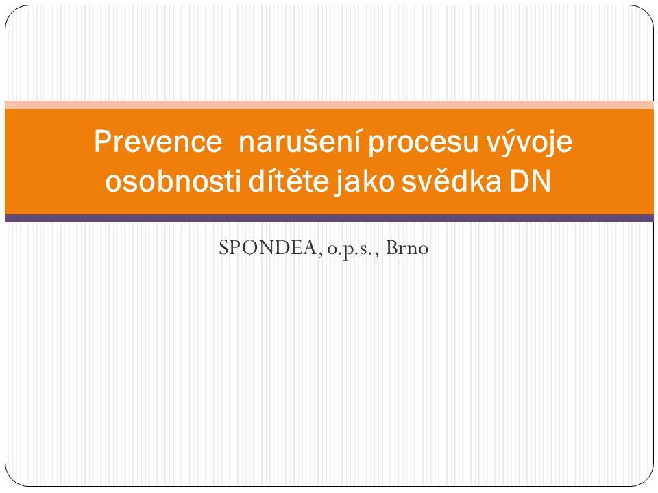 SPONDEA, o.p.s., Brno Prevence narušení procesu vývoje osobnosti dítěte jako svědka DN