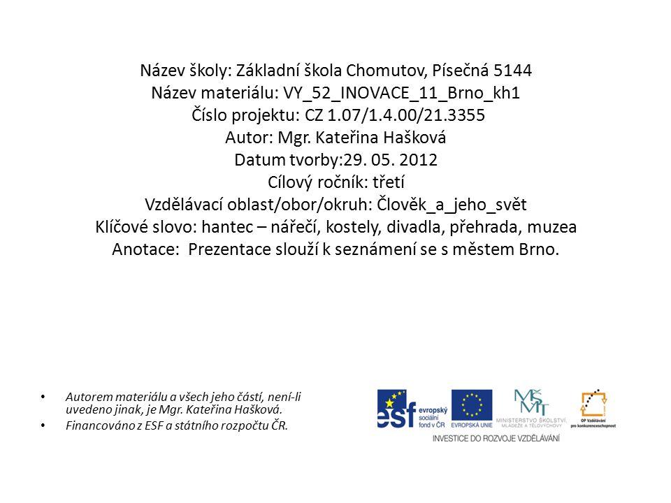 Název školy: Základní škola Chomutov, Písečná 5144 Název materiálu: VY_52_INOVACE_11_Brno_kh1 Číslo projektu: CZ 1.07/1.4.00/21.3355 Autor: Mgr.