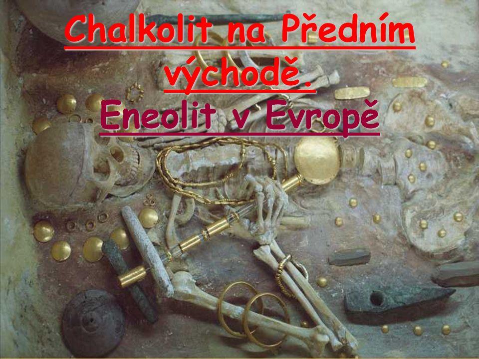 1.Chalkolit na Předním východě z řeckého chalkos = měď Doba měděná.Doba měděná.