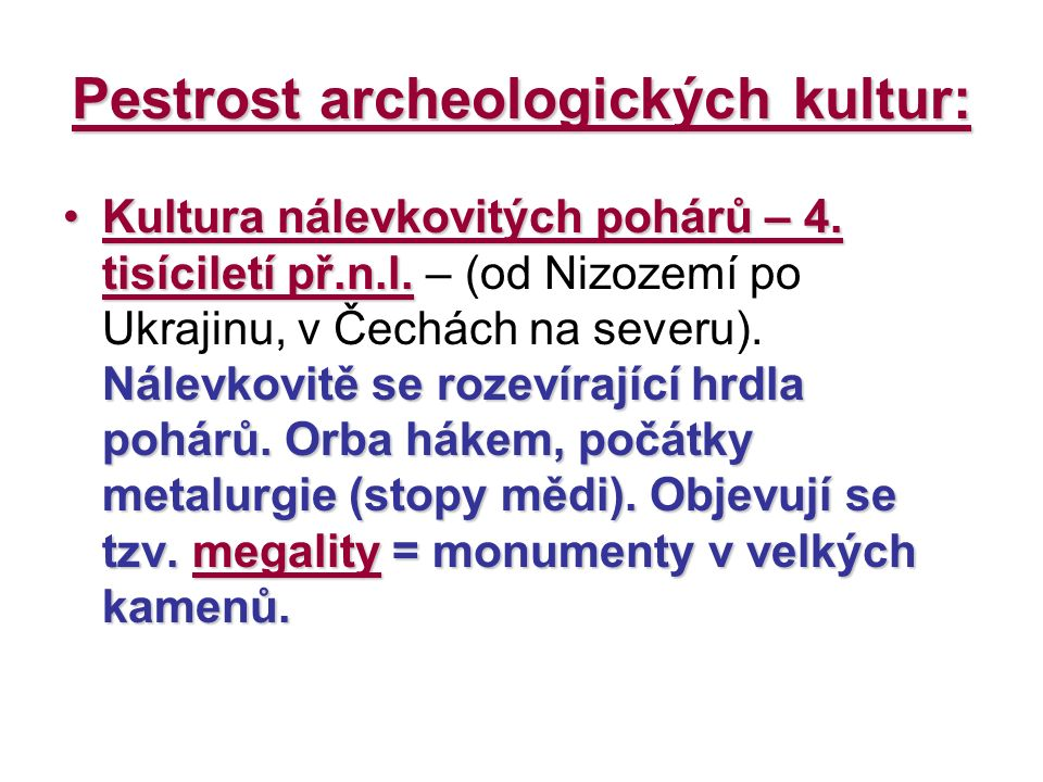 Pestrost archeologických kultur: Kultura nálevkovitých pohárů – 4. tisíciletí př.n.l. Nálevkovitě se rozevírající hrdla pohárů. Orba hákem, počátky me