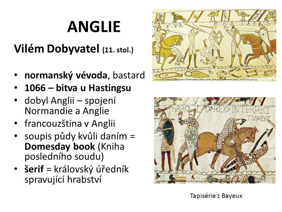 ANGLIE Vilém Dobyvatel (11. stol.) normanský vévoda, bastard 1066 – bitva u Hastingsu dobyl Anglii – spojení Normandie a Anglie francouzština v Anglii