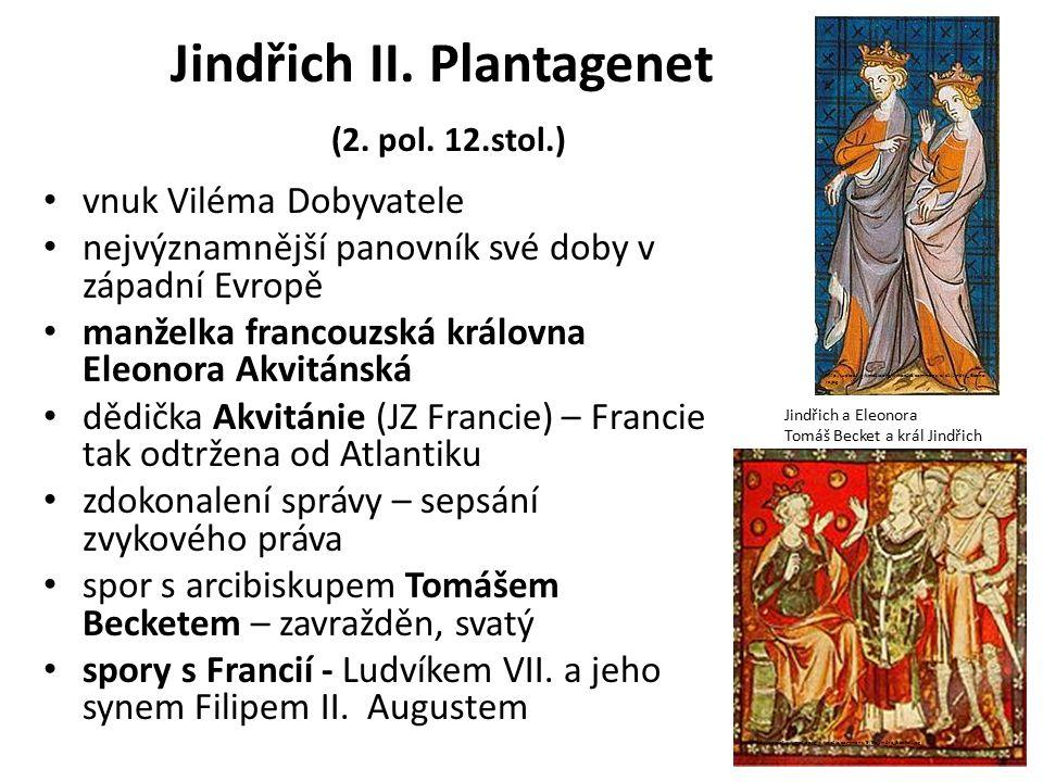Jindřich II. Plantagenet (2. pol. 12.stol.) vnuk Viléma Dobyvatele nejvýznamnější panovník své doby v západní Evropě manželka francouzská královna Ele