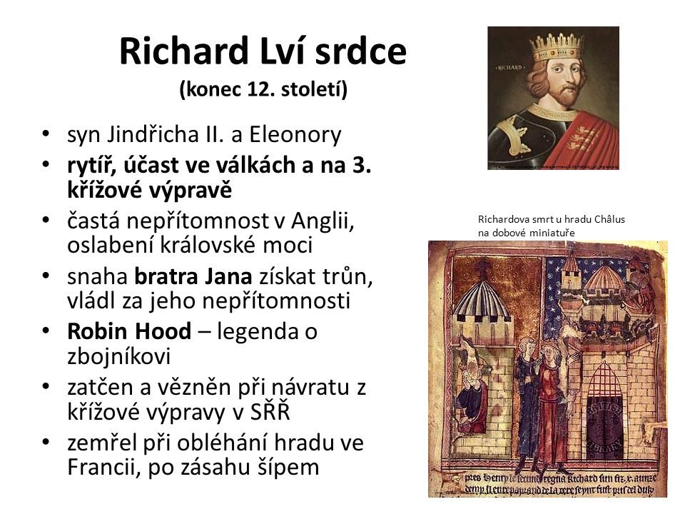 Richard Lví srdce (konec 12. století) syn Jindřicha II. a Eleonory rytíř, účast ve válkách a na 3. křížové výpravě častá nepřítomnost v Anglii, oslabe