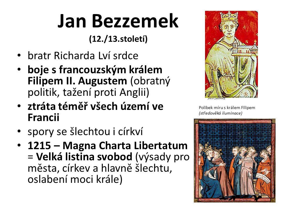 Jan Bezzemek (12./13.století) bratr Richarda Lví srdce boje s francouzským králem Filipem II. Augustem (obratný politik, tažení proti Anglii) ztráta t