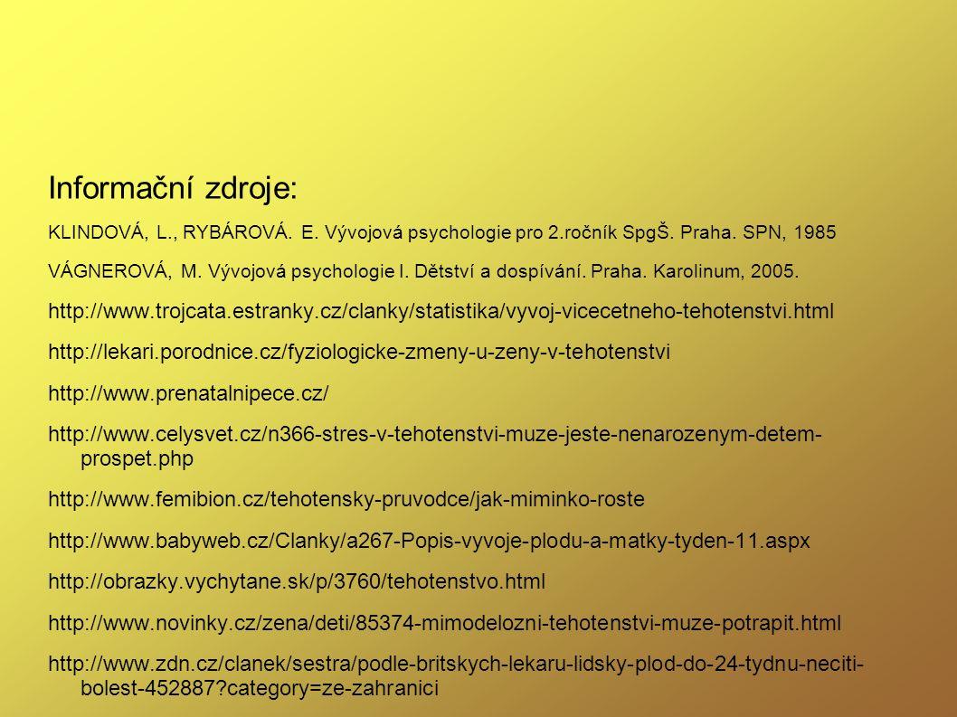 Informační zdroje: KLINDOVÁ, L., RYBÁROVÁ. E. Vývojová psychologie pro 2.ročník SpgŠ. Praha. SPN, 1985 VÁGNEROVÁ, M. Vývojová psychologie I. Dětství a