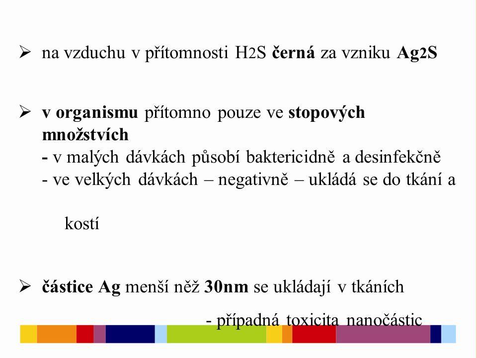  na vzduchu v přítomnosti H 2 S černá za vzniku Ag 2 S  v organismu přítomno pouze ve stopových množstvích - v malých dávkách působí baktericidně a