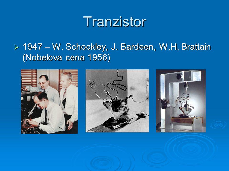 Tranzistor  1947 – W. Schockley, J. Bardeen, W.H. Brattain (Nobelova cena 1956)