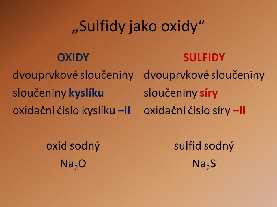 OXIDY dvouprvkové sloučeniny sloučeniny kyslíku oxidační číslo kyslíku –II oxid sodný Na 2 O SULFIDY dvouprvkové sloučeniny sloučeniny síry oxidační č