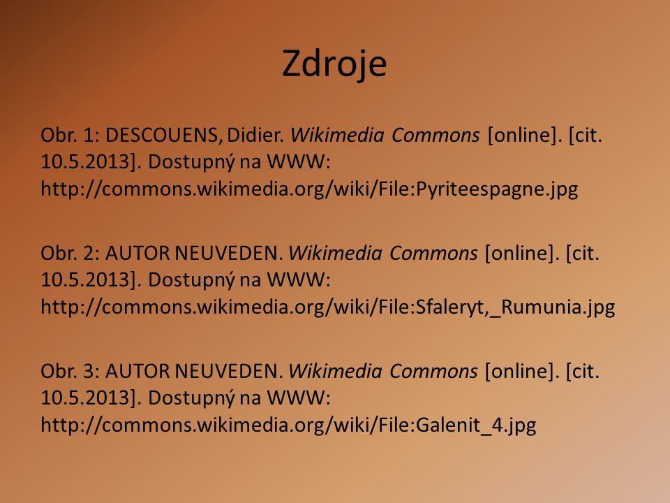 Zdroje Obr. 1: DESCOUENS, Didier. Wikimedia Commons [online]. [cit. 10.5.2013]. Dostupný na WWW: http://commons.wikimedia.org/wiki/File:Pyriteespagne.
