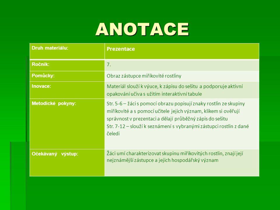 ANOTACE Druh materiálu: Prezentace Ročník: 7. Pomůcky: Obraz zástupce miříkovité rostliny Inovace: Materiál slouží k výuce, k zápisu do sešitu a podpo