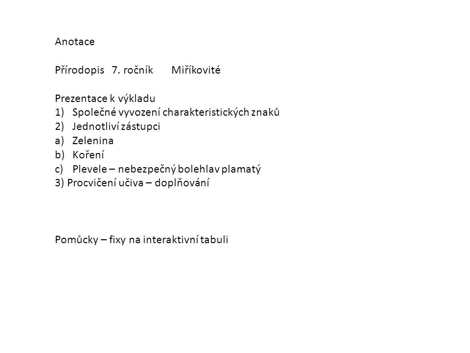 Anotace Přírodopis 7. ročník Miříkovité Prezentace k výkladu 1)Společné vyvození charakteristických znaků 2)Jednotliví zástupci a)Zelenina b)Koření c)