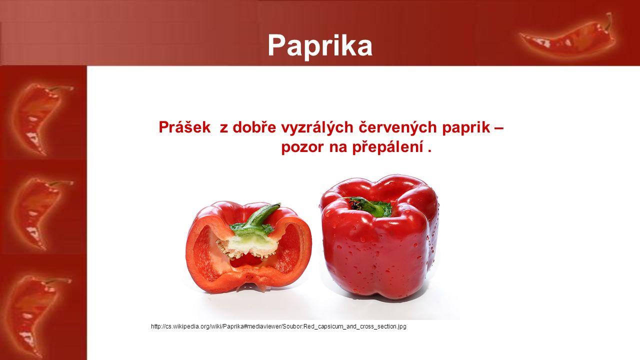 Paprika Prášek z dobře vyzrálých červených paprik – pozor na přepálení.