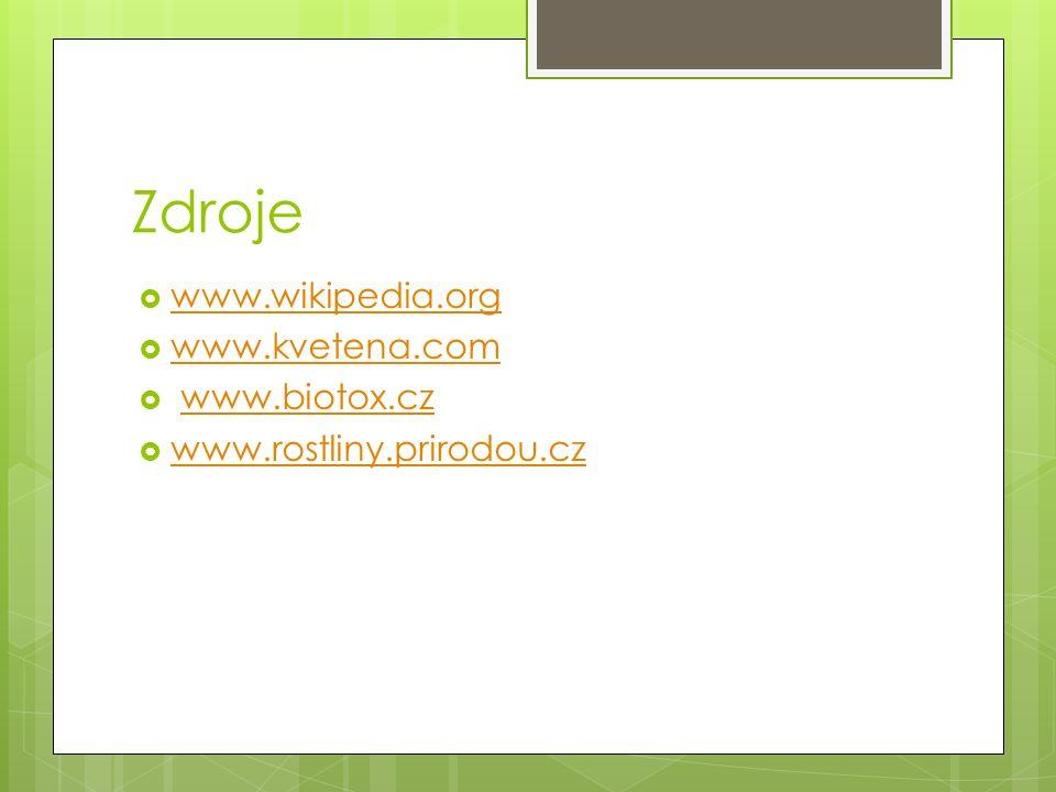 Zdroje  www.wikipedia.org www.wikipedia.org  www.kvetena.com www.kvetena.com  www.biotox.czwww.biotox.cz  www.rostliny.prirodou.cz www.rostliny.prirodou.cz