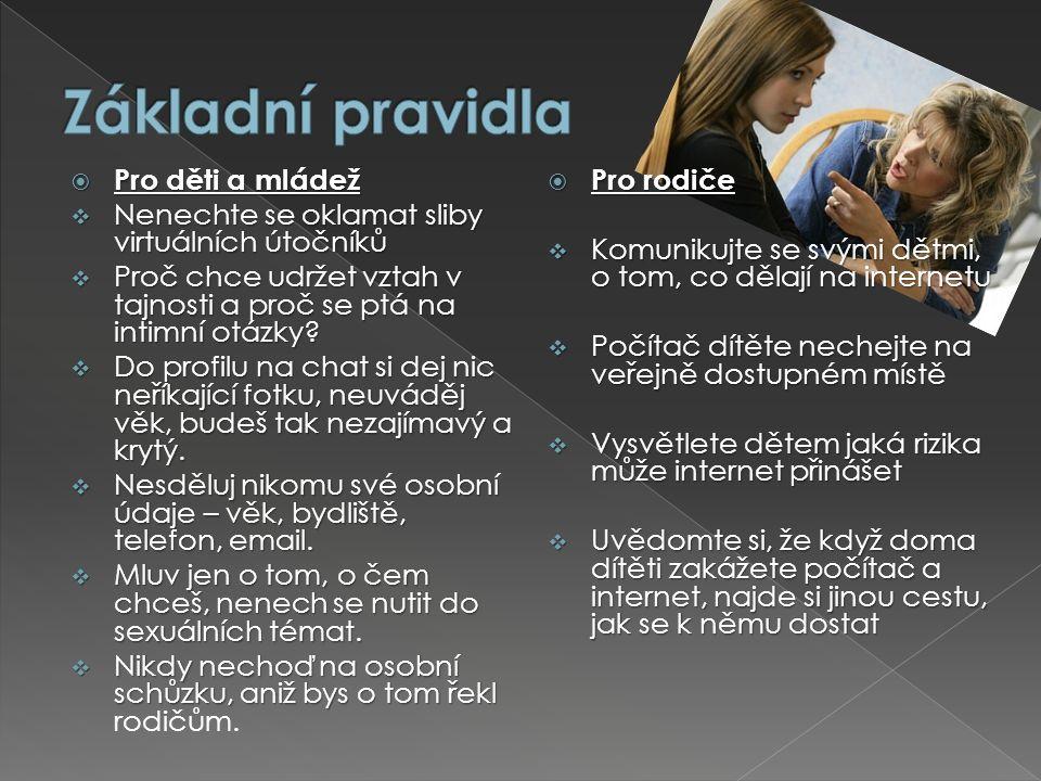  Pro děti a mládež  Nenechte se oklamat sliby virtuálních útočníků  Proč chce udržet vztah v tajnosti a proč se ptá na intimní otázky?  Do profilu