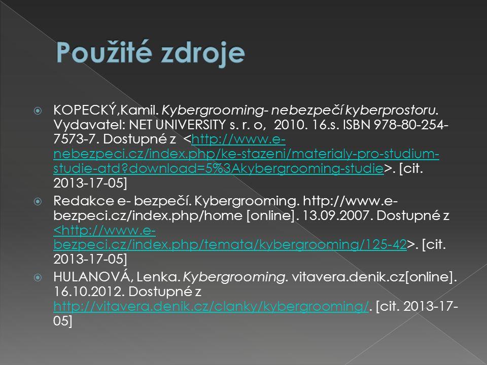  KOPECKÝ,Kamil. Kybergrooming- nebezpečí kyberprostoru. Vydavatel: NET UNIVERSITY s. r. o, 2010. 16.s. ISBN 978-80-254- 7573-7. Dostupné z. [cit. 201