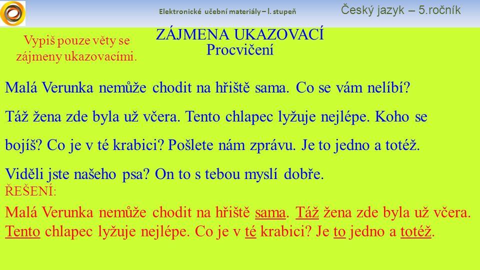 Elektronické učební materiály – I. stupeň Český jazyk – 5.ročník Vypiš pouze věty se zájmeny ukazovacími. Procvičení ZÁJMENA UKAZOVACÍ Malá Verunka ne