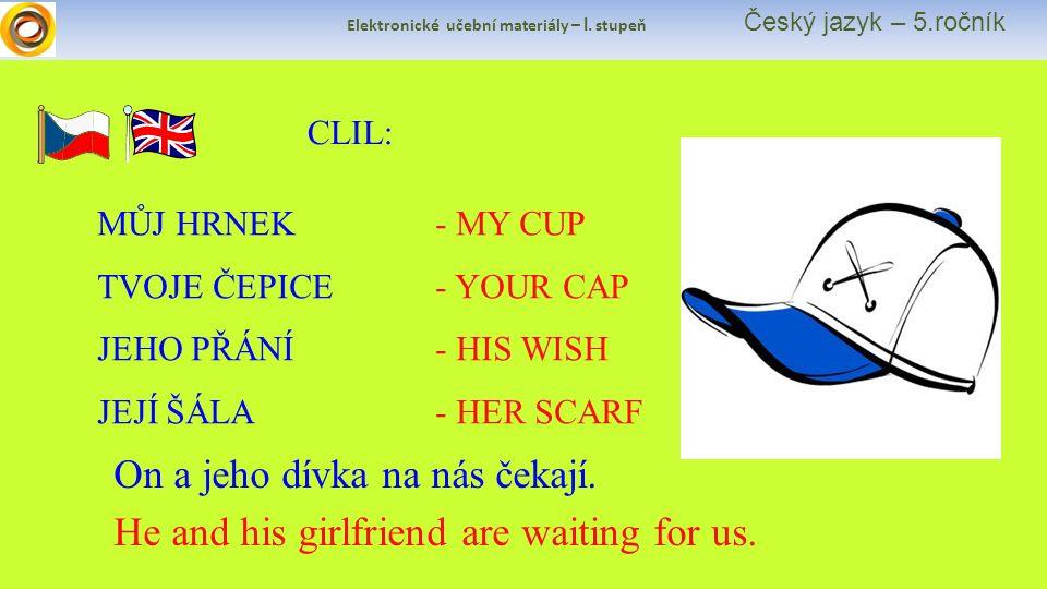 Elektronické učební materiály – I. stupeň Český jazyk – 5.ročník CLIL: MŮJ HRNEK TVOJE ČEPICE JEHO PŘÁNÍ JEJÍ ŠÁLA - MY CUP - YOUR CAP - HIS WISH - HE